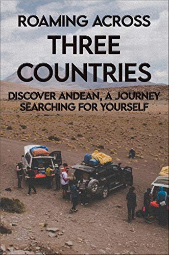 Roaming Across Three Countries: Discover Andean, A Journey Searching For Yourself: Picture Books About Discovery (English Edition)