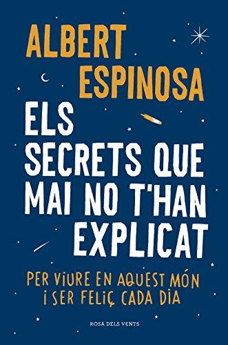 Els secrets que mai no t'han explicat: Per viure en aquest món i ser feliç cada dia (Catalan Edition)