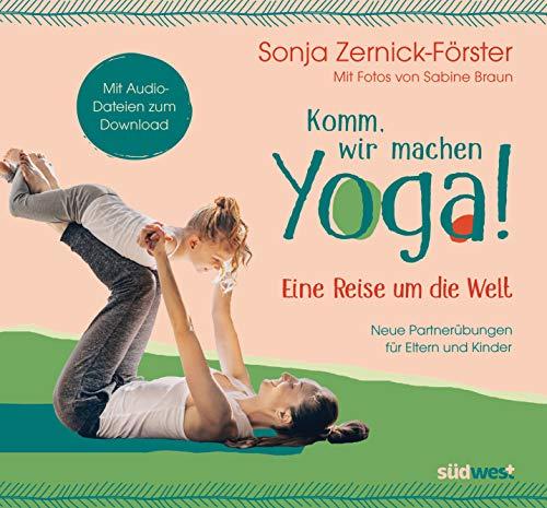 Komm, wir machen Yoga! Eine Reise um die Welt: Neue Partnerübungen für Eltern und Kinder. Mit Audio-Dateien zum Download (German Edition)