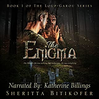 The Enigma     Loup-Garou Series, Book 1              By:                                                                                                                                 Sheritta Bitikofer                               Narrated by:                                                                                                                                 Katherine Billings                      Length: 12 hrs and 15 mins     14 ratings     Overall 4.6