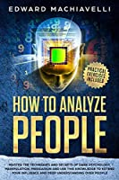 How To Analyze People: Master the techniques and secrets of dark psychology, manipulation, persuasion and use this knowledge to extend your influence and deep understanding over people.