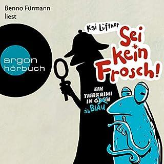 Sei kein Frosch!     Ein Tierkrimi in Grün... äh Blau              Autor:                                                                                                                                 Kai Lüftner                               Sprecher:                                                                                                                                 Benno Fürmann                      Spieldauer: 3 Std. und 6 Min.     16 Bewertungen     Gesamt 4,8