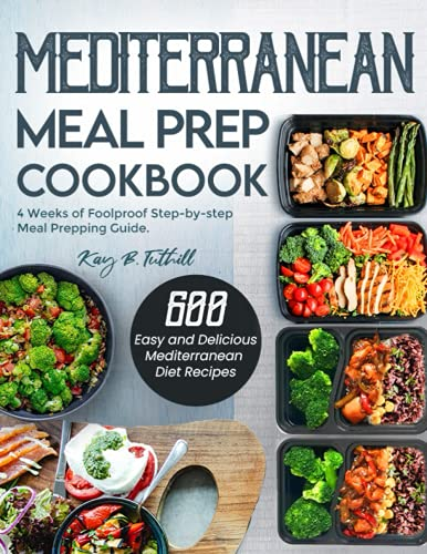 Mediterranean Meal Prep Cookbook: 600 Easy and Delicious Mediterranean Diet Recipes to Cook, Prep,...