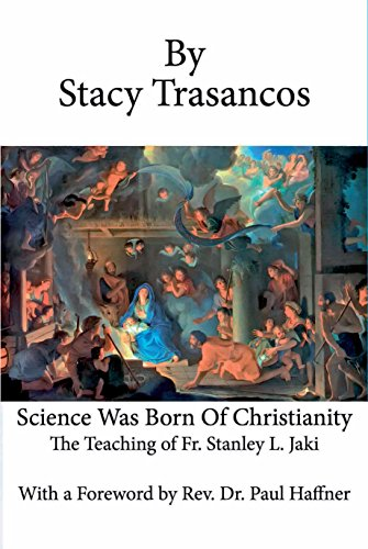 Science Was Born of Christianity: The Teaching of Fr. Stanley L. Jaki