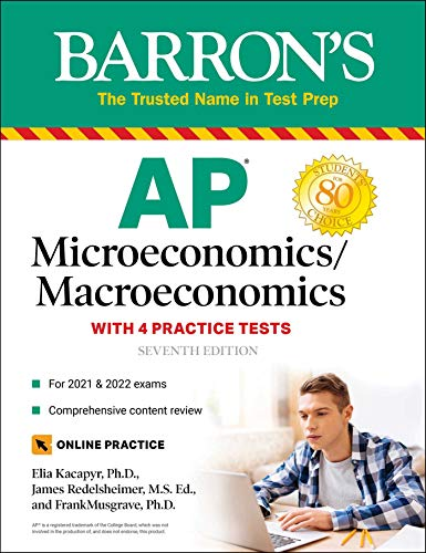 Compare Textbook Prices for AP Microeconomics/Macroeconomics with 4 Practice Tests Barron's Ap Microeconomics/Macroeconomics Seventh Edition ISBN 9781506263809 by Musgrave Ph.D., Frank,Kacapyr Ph.D., Elia,Redelsheimer M.A., James