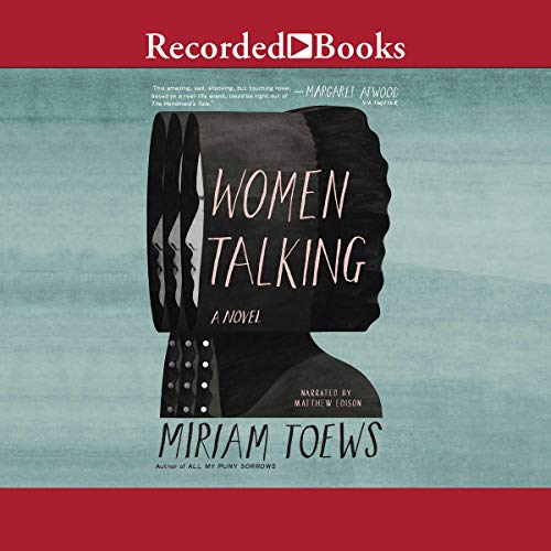 Women Talking                   By:                                                                                                                                 Miriam Toews                               Narrated by:                                                                                                                                 Matthew Edison                      Length: 5 hrs and 57 mins     16 ratings     Overall 4.1