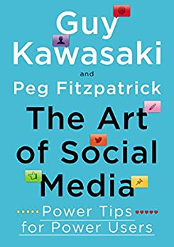 The Art of Social Media: Power Tips for Power Users by [Guy Kawasaki, Peg Fitzpatrick]