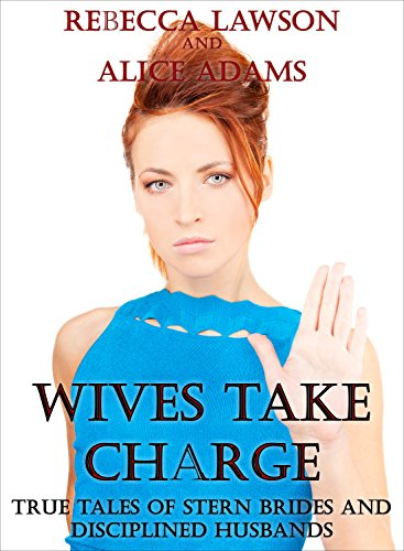 Wives Take Charge: True Tales of Stern Brides and Naughty Husbands