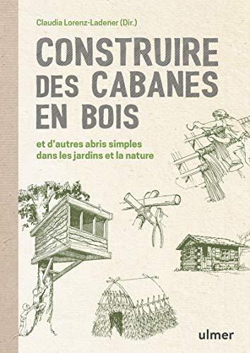 Construire des cabanes en bois et dautres abris simples dans les jardins et la nature