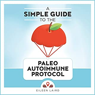 A Simple Guide to the Paleo Autoimmune Protocol                   By:                                                                                                                                 Eileen Laird                               Narrated by:                                                                                                                                 Eileen Laird                      Length: 3 hrs and 12 mins     56 ratings     Overall 4.6