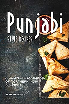 Punjabi Style Recipes: A Complete Cookbook of Northern India Dish Ideas! by [Barbara Riddle]