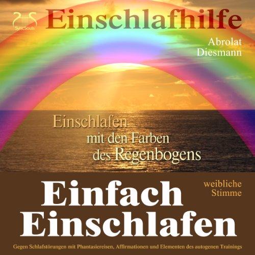 Einfach Einschlafen: Einschlafen mit den Farben des Regenbogens (weibliche Stimme) Titelbild