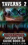 Taverns 2: Homebrew Tavern Generator for Fantasy Tabletop RPG (Tower of Gates Fantasy RPG Guide Book 20)