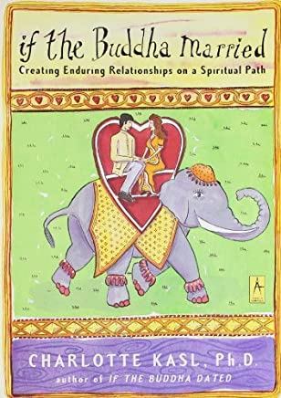 If the Buddha Married: Creating Enduring Relationships on a Spiritual Path (Compass) by Charlotte Kasl(2001-05-01)