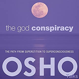 The God Conspiracy     The Path from Superstition to Super Consciousness              By:                                                                                                                                 OSHO                               Narrated by:                                                                                                                                 OSHO                      Length: 21 hrs and 10 mins     14 ratings     Overall 4.4