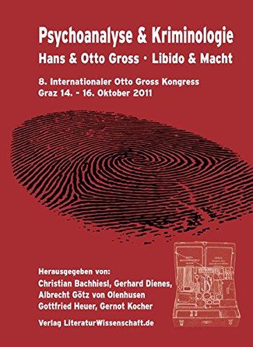 Psychoanalyse & Kriminologie: Hans & Otto Gross – Libido & Macht. 8. Internationaler Otto Gross Kongress, Graz 14.-16. Oktober 2011