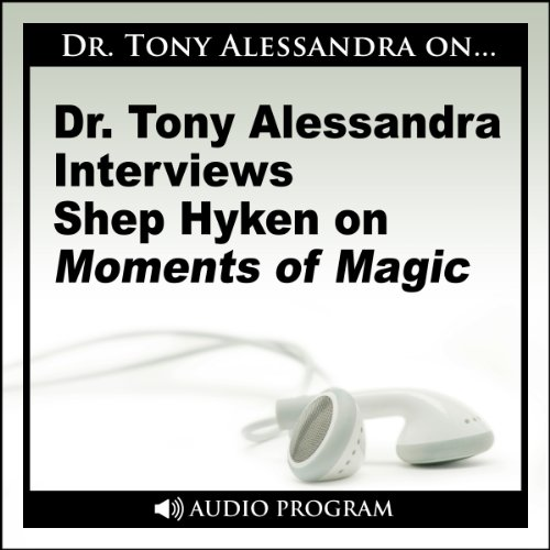 Dr. Tony Alessandra Interviews Shep Hyken on Moments of Magic audiobook cover art