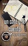 Un Café y te cuento: Cuentos de Amor, locos y muertos