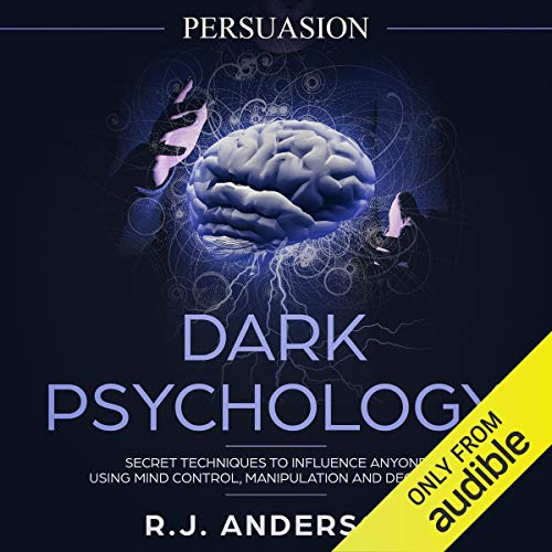 Persuasion: Dark Psychology - Secret Techniques to Influence Anyone Using Mind Control, Manipulation and Deception audiobook cover art