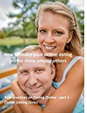 How to make your online dating profile shine among others: 81 tips and tricks on what to write in profile and what to avoid there (Best practices on Dating Online - Online Dating Series)