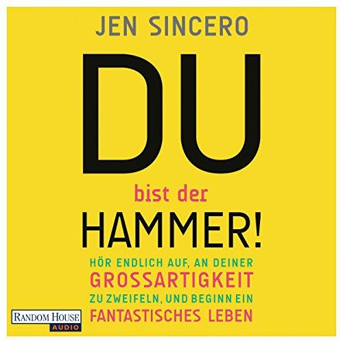 Du bist der Hammer! Hör endlich auf, an deiner Großartigkeit zu zweifeln, und beginn ein fantastisches Leben audiobook cover art