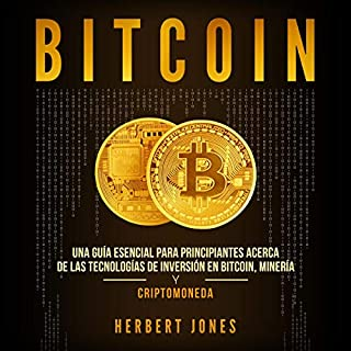 Bitcoin: Una guía esencial para principiantes acerca de las tecnologías de inversión en bitcoin, minería y criptomoneda [Bitcoin: An Essential Guide for Beginners]                   By:                                                                                                                                 Herbert Jones                               Narrated by:                                                                                                                                 Ernesto Tissot                      Length: 2 hrs and 20 mins     10 ratings     Overall 4.9