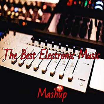 The Best Electronic Music Mashup