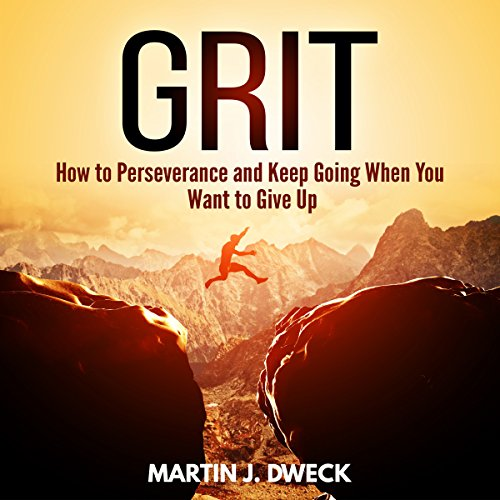 Grit: How to Perseverance and Keep Going When You Want to Give Up cover art