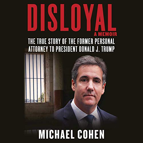 Disloyal A Memoir The True Story of the Former Personal Attorney to President Donald J Trump