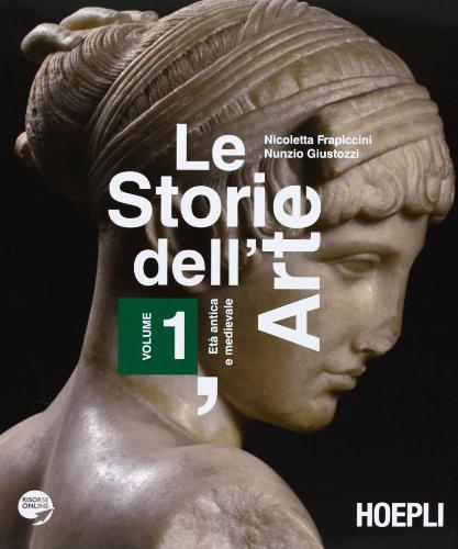 Le storie dell'arte. Per le Scuole superiori. Con espansione online. Età antica e medievale (Vol. 1)