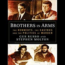 Brothers in Arms: The Kennedys, the Castros, and the Politics of Murder