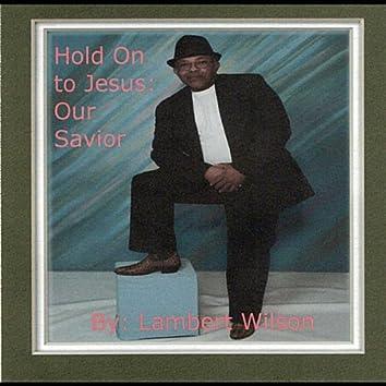 Hold On to Jesus: Our Savior