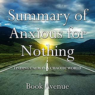 Summary of Anxious for Nothing: Finding Calm in a Chaotic World                   By:                                                                                                                                 Book Avenue                               Narrated by:                                                                                                                                 Leanne Thompson                      Length: 1 hr     4 ratings     Overall 5.0