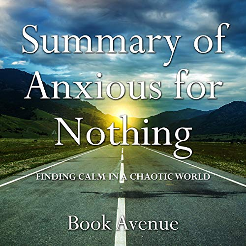 Summary of Anxious for Nothing: Finding Calm in a Chaotic World cover art