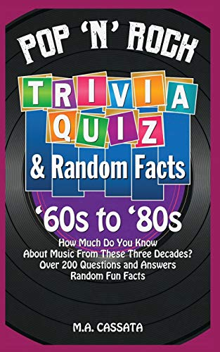 Pop n Rock Trivia Quiz and Random Facts: 60s to 80s by M. A. Cassata (Kindle or paperback). 200 questions and answers, plus many random music facts that may even fascinate you.