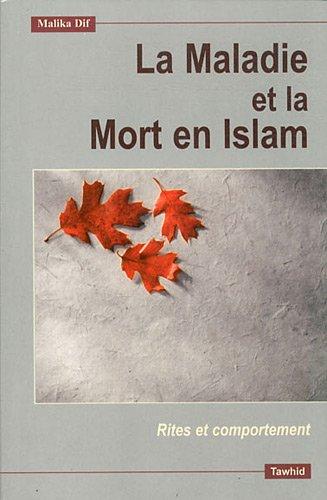 La maladie et la mort selon l'islam : Rites et comportement