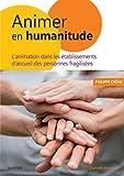 Animer en Humanitude - L'animation dans les établissements d'accueil des personnes fragilisées - Format Kindle - 9782294759093 - 12,99 €