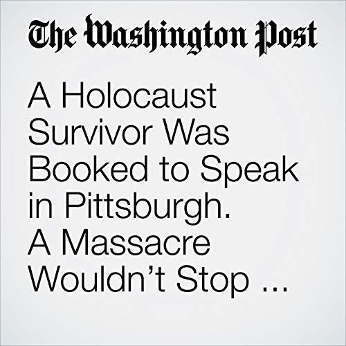 A Holocaust Survivor Was Booked to Speak in Pittsburgh. A Massacre Wouldn't Stop Her. copertina