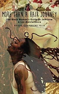 More Than A Hair Journey: The Black Woman's Guide to Self-Love & Loc Maintenance