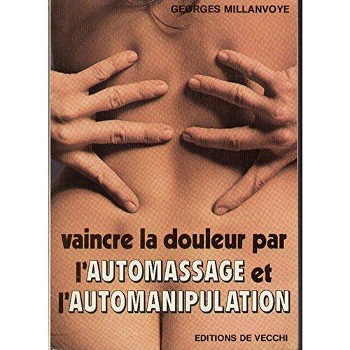 Vaincre la douleur par l'automassage et l'automanipulation