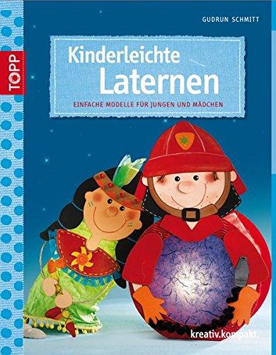 Kinderleichte Laternen: Einfache Modelle für Jungen und Mädchen (kreativ.kompakt.)