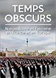 Temps obscurs - Nationalisme et extrême droite en France et en Europe