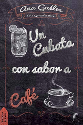Un cubata con sabor a café (Bilogía Alexis)