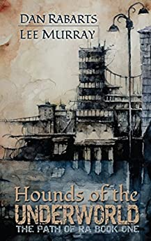 Hounds of the Underworld (The Path of Ra Book 1) by [Dan Rabarts, Lee Murray]