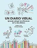 un diario Visual. Aprende A Dibujar la información de Tu Vida cotidiana