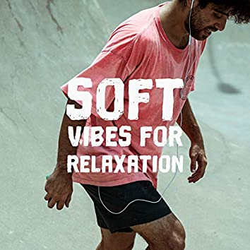 Soft Vibes for Relaxation