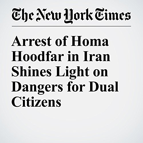 Arrest of Homa Hoodfar in Iran Shines Light on Dangers for Dual Citizens audiobook cover art