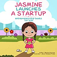 Jasmine Launches a Startup: (Business for kids)