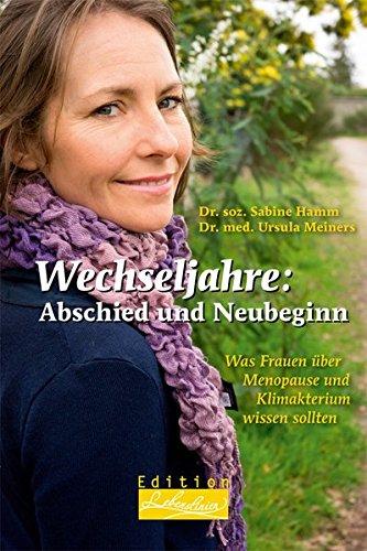 Wechseljahre: Abschied und Neubeginn: Was Frauen über Menopause und Klimakterium wissen sollten (Edition Lebenslinien / Rat für alle Lebenslagen)