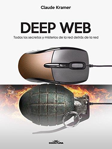 Deep Web: Todos los secretos y misterios de la red detrás de la red (Spanish Edition)